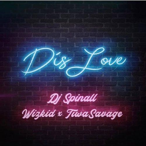 Dj Spinall Ft. Wizkid & Tiwa Savage Dis Love Mp3 Download