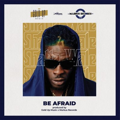 Shatta Wale Be Afraid Mp3 Download