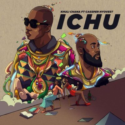 Khuli Chana Ft Cassper Nyovest Ichu Mp3 Download