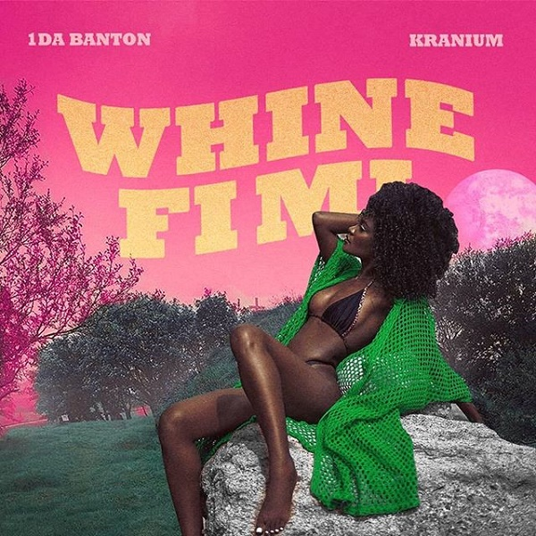 1da Banton Ft Kranium Whine Fi Mi Mp3 Download