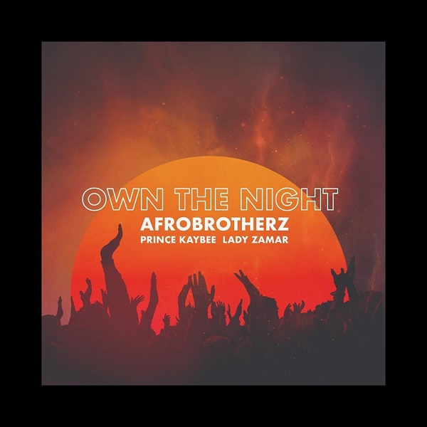 Afro Brotherz Own The Night ft. Prince Kaybee, Lady Zamar Mp3 Download