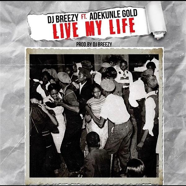 DJ Breezy Ft Adekunle Gold Live My Life Mp3 Download