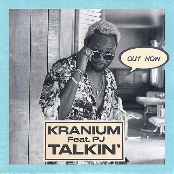 Kranium Talkin' Ft. PJ Mp3 Download