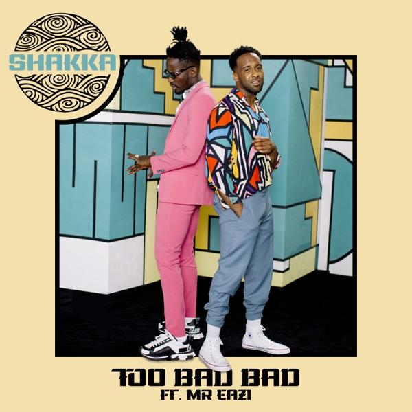 Shakka Ft. Mr Eazi Too Bad Bad Mp3 Download