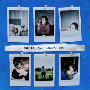 Hannah Trigwell We're All Gonna Die Mp3 Download