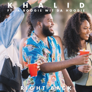 Khalid Ft. A Boogie wit da Hoodie Right Back Mp3 Download