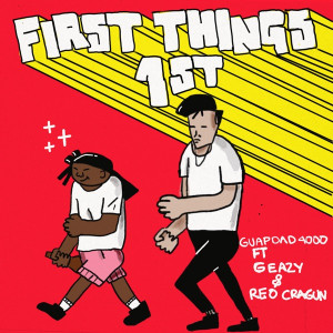 Guapdad 4000 Ft. G-Eazy & Reo Cragun First Things First Mp3 Download