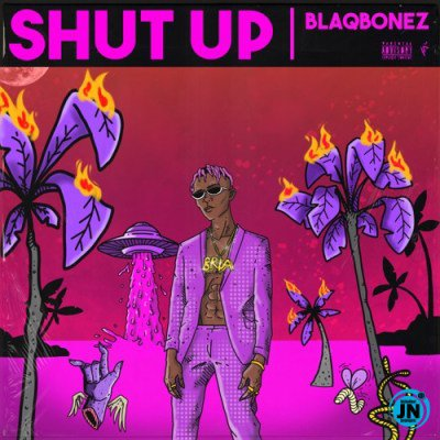 BlaqBonez Shut Up Mp3 Download