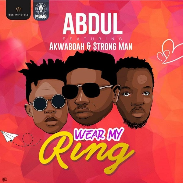 Abdul Wear My Ring Ft. Akwaboah, Strongman Mp3 Download