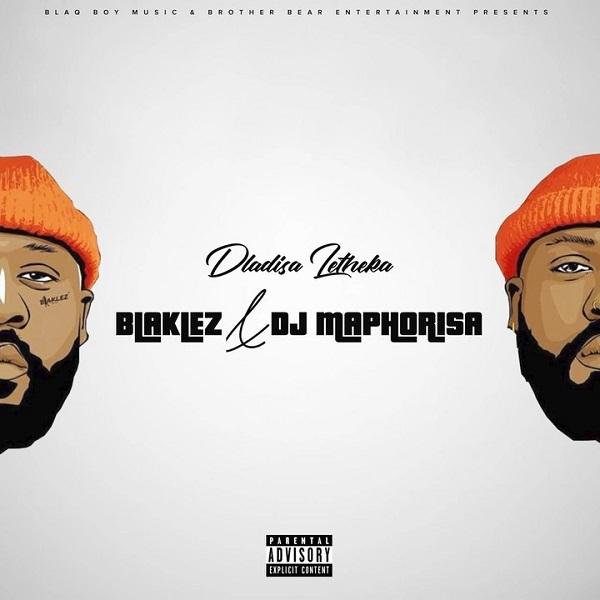 Blaklez Ft. DJ Maphorisa Dladisa Letheka Mp3 Download