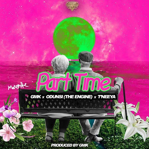 GMK Ft. Odunsi (The Engine), T'neeya — Part Time Mp3 Download