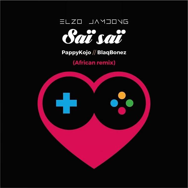 Elzo Jamdong Ft. Pappy Kojo, Blaqbonez Sai Sai (African Remix) Mp3 Download