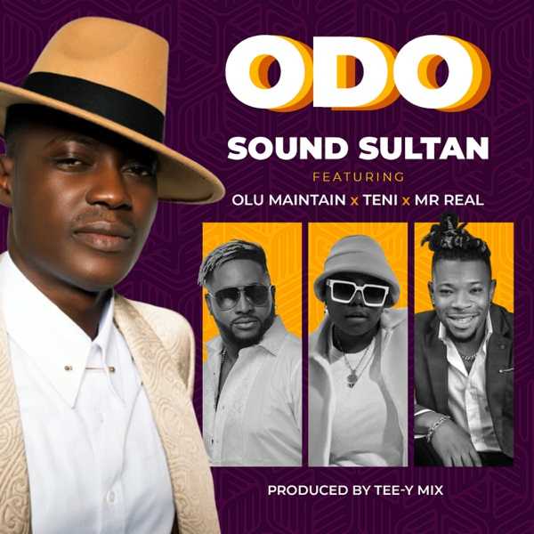 Sound Sultan – Odo Ft. Olu Maintain, Teni, Mr Real