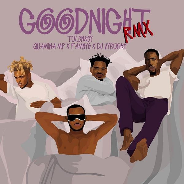 Tulenkey Goodnight (Remix) Ft. Fameye, Quamina MP, DJ Vyrusky Mp3 Download