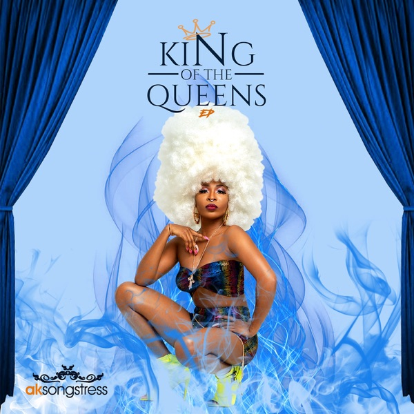AK Songstress King of Queens Mp3 Download
