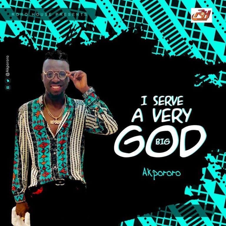 Akpororo I Serve A Very Big God Mp3 Download