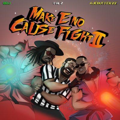 Ajebutter22, BOJ & Falz – Make E No Cause Fight 2 EP + Zip Download