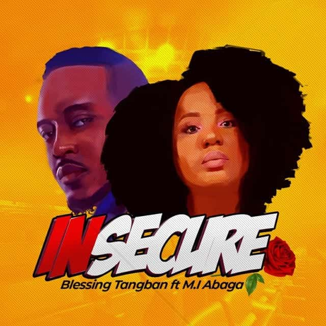 Blessing Tangban Ft. M.I Abaga Insecure Mp3 Download