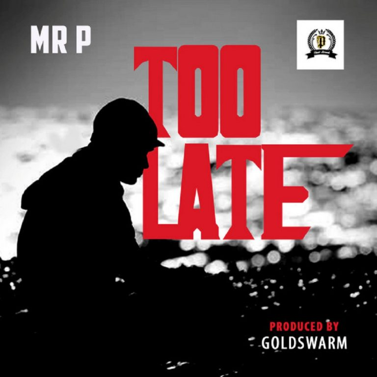 Mr P Too Late Mp3 Download