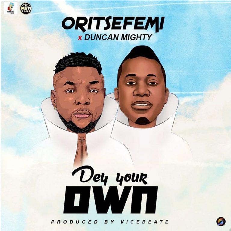 Oritse Femi Ft Duncan Mighty – Dey Your Own