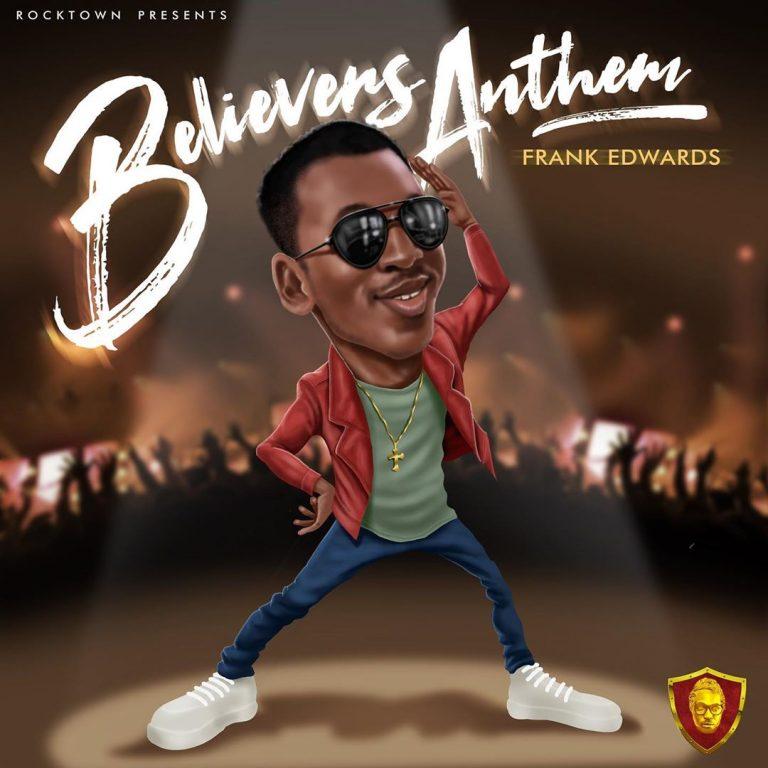 Frank Edwards – Believers Anthem (Holy)