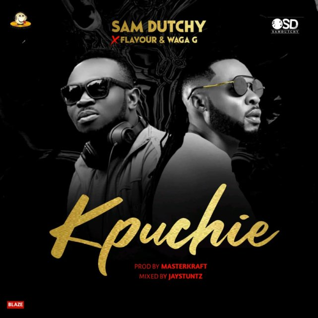 Sam Dutchy Ft. Flavour & Waga G Kpuchie Mp3 Download