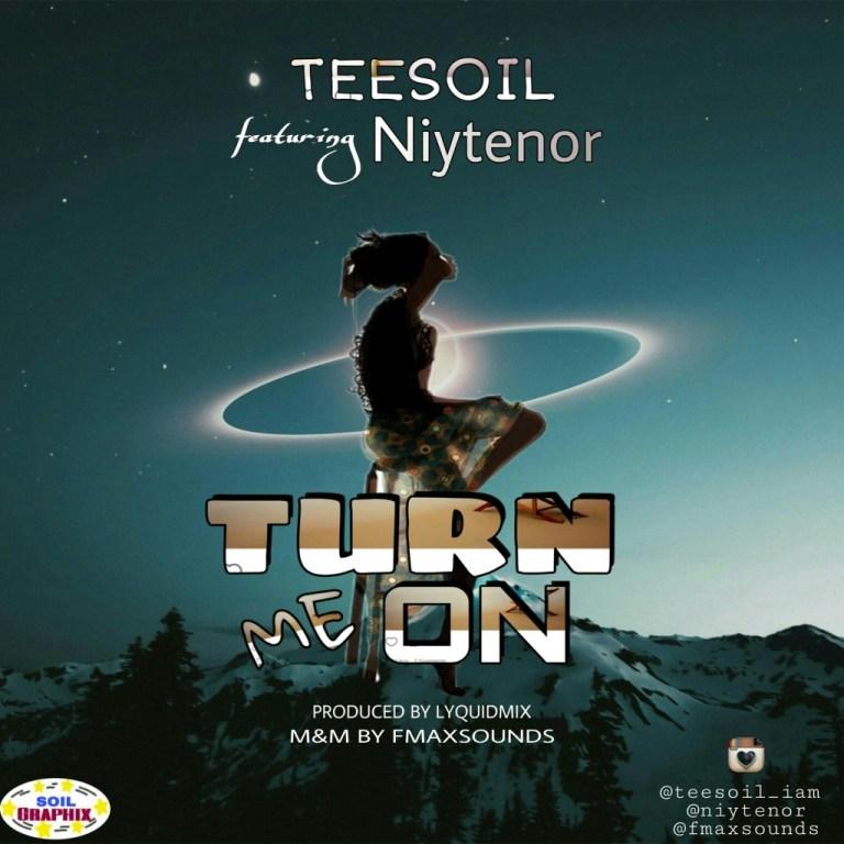 Teesoil – Turn Me On Ft. Niytenor