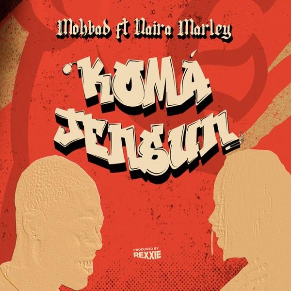 Lyrics: Mohbad Ft. Naira Marley – Koma Jensun