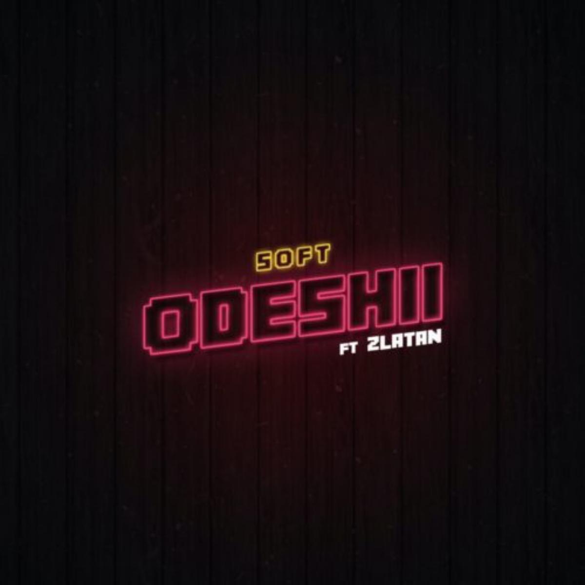 Soft Ft Zlatan – Odeshi 2