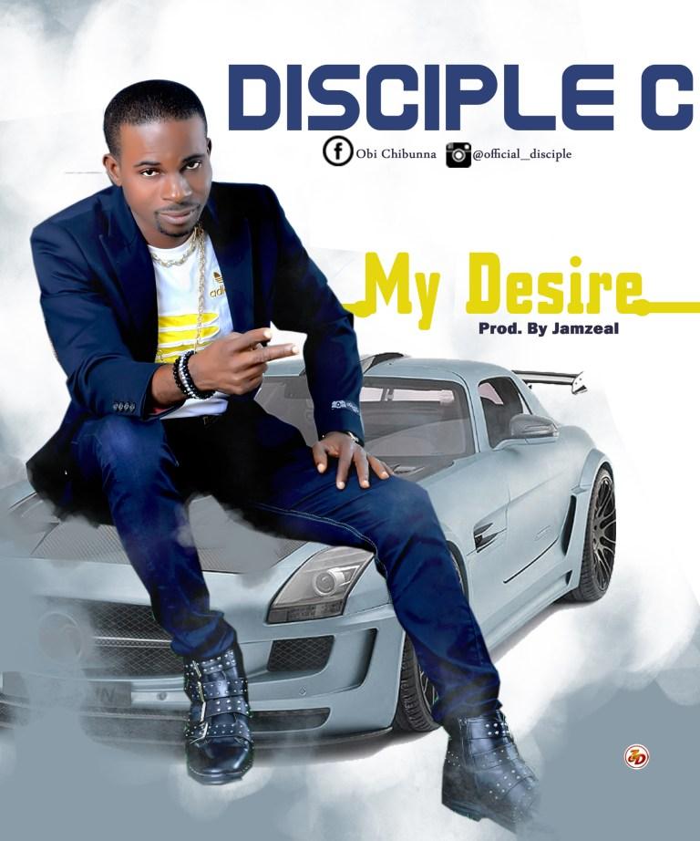 Disciple C – My Desire (Prod. Jamzeal)