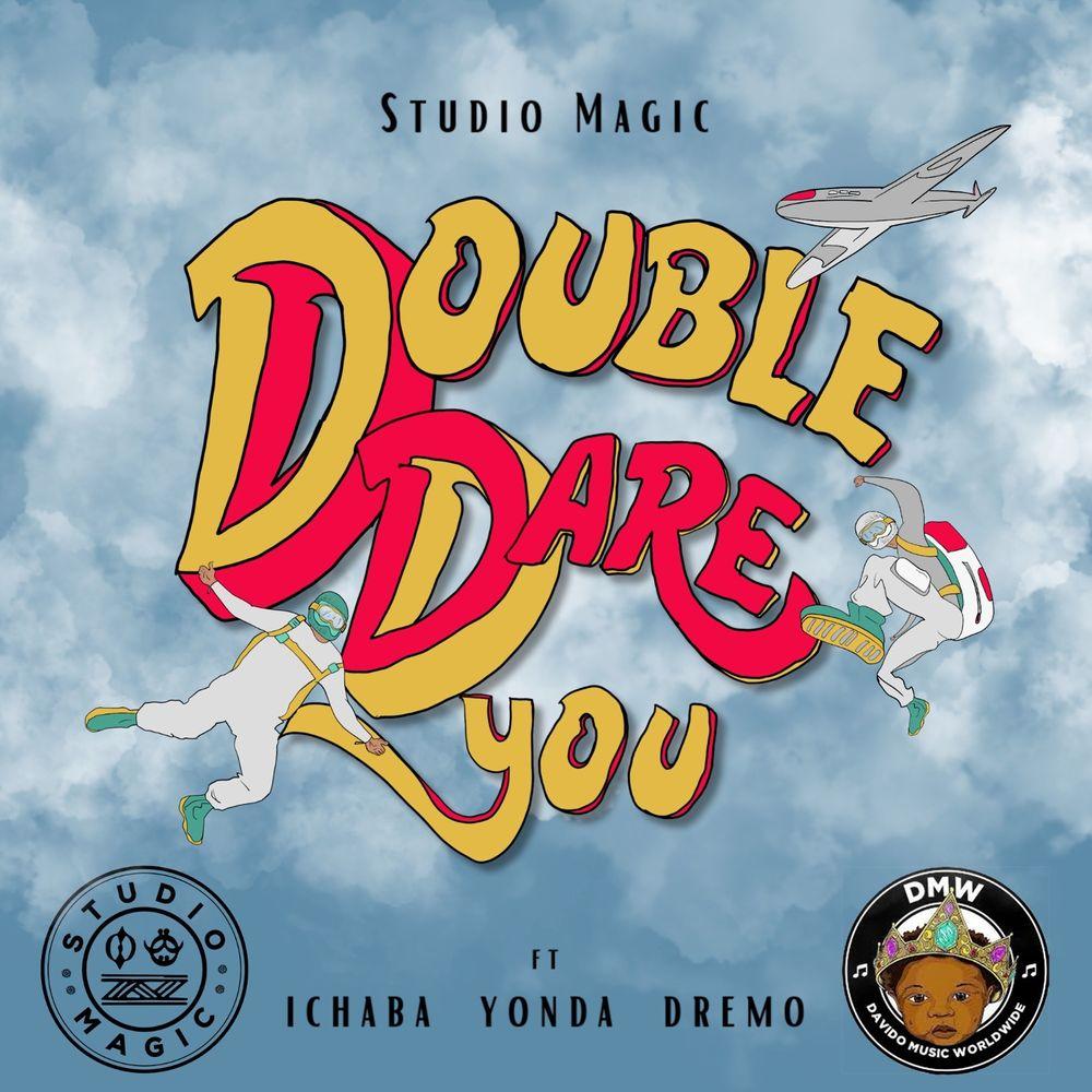 Studio Magic – Double Dare You ft. Dremo, Ichaba, Yonda