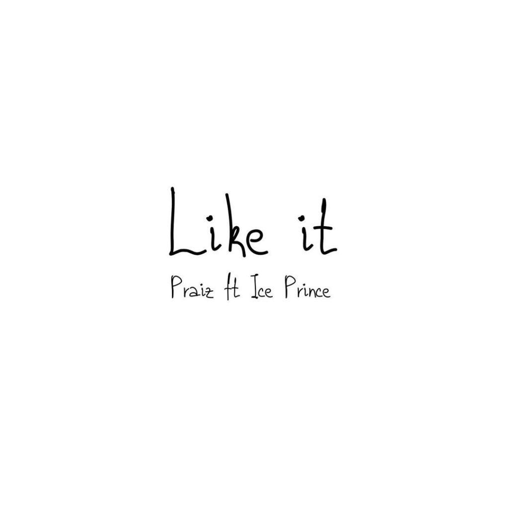 Praiz Ft Ice Prince – Like It