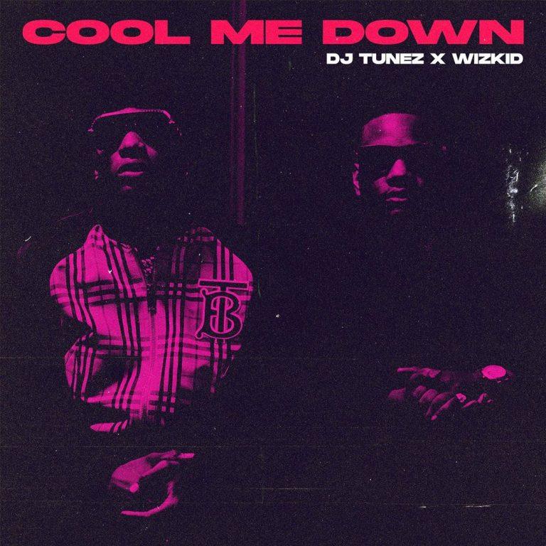 DJ Tunez & Wizkid Cool Me Down Mp3 Download