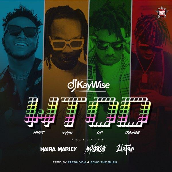 DJ Kaywise Ft Naira Marley, Mayorkun, Zlatan – What Type of Dance (WTOD)